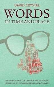 Ebook in inglese Words in Time and Place: Exploring Language Through the Historical Thesaurus of the Oxford English Dictionary Crystal, David