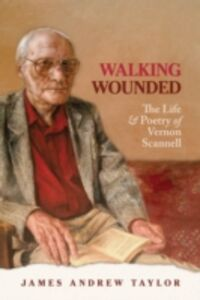 Ebook in inglese Walking Wounded: The Life and Poetry of Vernon Scannell Taylor, James Andrew