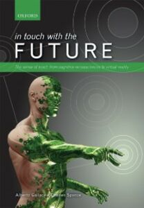 Foto Cover di In touch with the future: The sense of touch from cognitive neuroscience to virtual reality, Ebook inglese di Alberto Gallace,Charles Spence, edito da OUP Oxford
