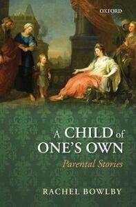 Foto Cover di Child of One's Own: Parental Stories, Ebook inglese di Rachel Bowlby, edito da OUP Oxford