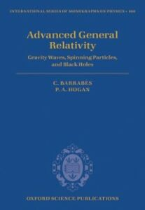 Ebook in inglese Advanced General Relativity: Gravity Waves, Spinning Particles, and Black Holes Barrab&egrave , s, Claude , Hogan, Peter A.