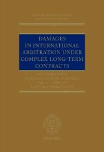 Ebook in inglese Damages in International Arbitration under Complex Long-term Contracts Dellepiane, Santiago , San Rom&aacute , n Rivera, Adriana , Spiller, Pablo , W&ouml , ss, Herfried