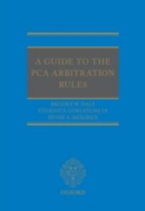 Ebook in inglese Guide to the PCA Arbitration Rules Daly, Brooks , Goriatcheva, Evgeniya , Meighen, Hugh