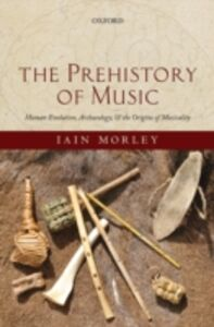 Ebook in inglese Prehistory of Music: Human Evolution, Archaeology, and the Origins of Musicality Morley, Iain
