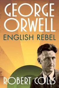 Ebook in inglese George Orwell: English Rebel Colls, Robert
