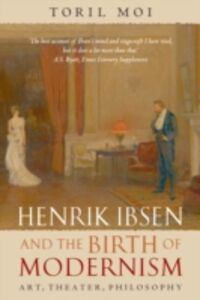Ebook in inglese Henrik Ibsen and the Birth of Modernism: Art, Theater, Philosophy Moi, Toril