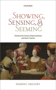 Ebook in inglese Showing, Sensing, and Seeming: Distinctively Sensory Representations and their Contents Gregory, Dominic