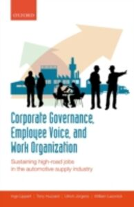 Ebook in inglese Corporate Governance, Employee Voice, and Work Organization: Sustaining High-Road Jobs in the Automotive Supply Industry Huzzard, Tony , J&uuml , rgens, Ulrich , Lazonick, William , Lippert, Inge