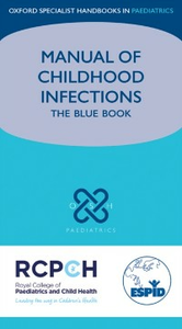 Ebook in inglese Manual of Childhood Infections: The Blue Book Cant, Andrew , Sharland, Mike , Shingadia, Delane