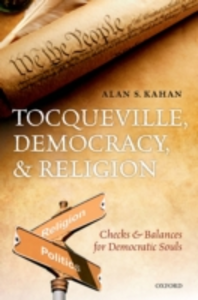 Ebook in inglese Tocqueville, Democracy, and Religion: Checks and Balances for Democratic Souls Kahan, Alan S.