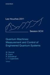 Quantum Machines: Measurement and Control of Engineered Quantum Systems: Lecture Notes of the Les Houches Summer School: Volume 96, July 2011