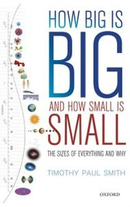Foto Cover di How Big is Big and How Small is Small: The Sizes of Everything and Why, Ebook inglese di Timothy Paul Smith, edito da OUP Oxford