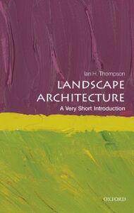 Foto Cover di Landscape Architecture: A Very Short Introduction, Ebook inglese di Ian Thompson, edito da OUP Oxford