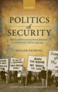 Ebook in inglese Politics of Security: British and West German Protest Movements and the Early Cold War, 1945-1970 Nehring, Holger