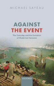 Ebook in inglese Against the Event: The Everyday and Evolution of Modernist Narrative Sayeau, Michael