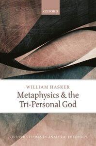 Foto Cover di Metaphysics and the Tri-Personal God, Ebook inglese di William Hasker, edito da OUP Oxford
