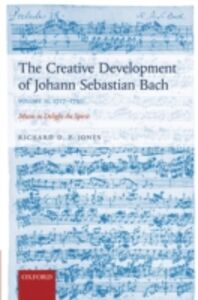 Foto Cover di Creative Development of Johann Sebastian Bach, Volume II: 1717-1750: Music to Delight the Spirit, Ebook inglese di Richard D. P. Jones, edito da OUP Oxford