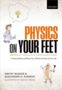 Ebook in inglese Physics on Your Feet: Berkeley Graduate Exam Questions: or Ninety Minutes of Shame but a PhD for the Rest of Your Life! Budker, Dmitry , Sushkov, Alexander O.