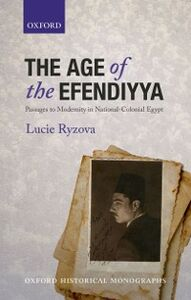 Ebook in inglese Age of the Efendiyya: Passages to Modernity in National-Colonial Egypt Ryzova, Lucie