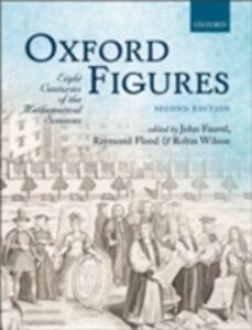 Foto Cover di Oxford Figures: Eight Centuries of the Mathematical Sciences, Ebook inglese di  edito da OUP Oxford