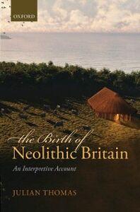 Foto Cover di Birth of Neolithic Britain: An Interpretive Account, Ebook inglese di Julian Thomas, edito da OUP Oxford