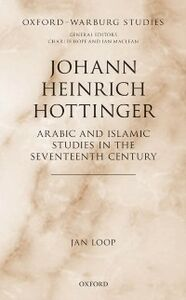 Foto Cover di Johann Heinrich Hottinger: Arabic and Islamic Studies in the Seventeenth Century, Ebook inglese di Jan Loop, edito da OUP Oxford