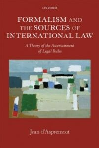 Foto Cover di Formalism and the Sources of International Law: A Theory of the Ascertainment of Legal Rules, Ebook inglese di Jean d'Aspremont, edito da OUP Oxford