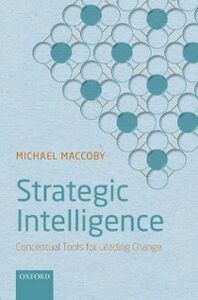 Ebook in inglese Strategic Intelligence: Conceptual Tools for Leading Change Maccoby, Michael