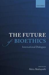 Future of Bioethics: International Dialogues