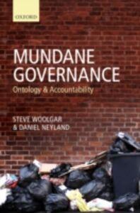 Ebook in inglese Mundane Governance: Ontology and Accountability Neyland, Daniel , Woolgar, Steve