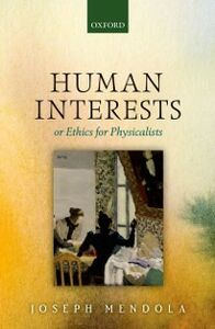Ebook in inglese Human Interests: or Ethics for Physicalists Mendola, Joseph
