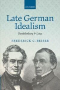 Foto Cover di Late German Idealism: Trendelenburg and Lotze, Ebook inglese di Frederick C. Beiser, edito da OUP Oxford