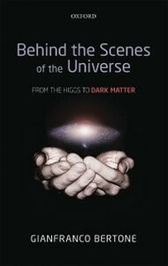 Ebook in inglese Behind the Scenes of the Universe: From the Higgs to Dark Matter Bertone, Gianfranco