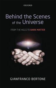 Foto Cover di Behind the Scenes of the Universe: From the Higgs to Dark Matter, Ebook inglese di Gianfranco Bertone, edito da OUP Oxford