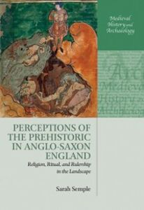 Ebook in inglese Perceptions of the Prehistoric in Anglo-Saxon England: Religion, Ritual, and Rulership in the Landscape Semple, Sarah