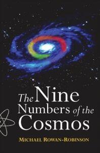 Foto Cover di Nine Numbers of the Cosmos, Ebook inglese di Michael Rowan-Robinson, edito da OUP Oxford