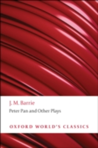 Ebook in inglese Peter Pan and Other Plays: The Admirable Crichton; Peter Pan; When Wendy Grew Up; What Every Woman Knows; Mary Rose Barrie, J. M.