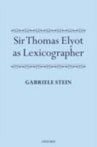 Foto Cover di Sir Thomas Elyot as Lexicographer, Ebook inglese di Gabriele Stein, edito da OUP Oxford