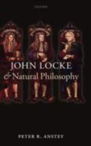 Ebook in inglese John Locke and Natural Philosophy Anstey, Peter R.