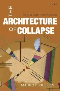 Ebook in inglese Architecture of Collapse: The Global System in the 21st Century Guill&eacute , n, Mauro F.