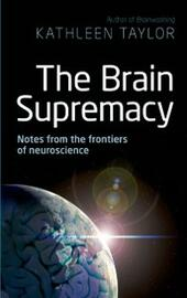 Brain Supremacy: Notes from the frontiers of neuroscience