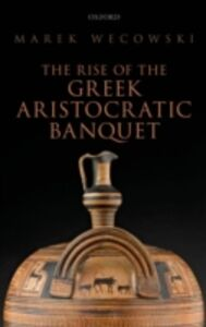 Ebook in inglese Rise of the Greek Aristocratic Banquet Wecowski, Marek