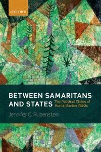 Foto Cover di Between Samaritans and States: The Political Ethics of Humanitarian INGOs, Ebook inglese di Jennifer Rubenstein, edito da OUP Oxford
