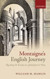 Montaignes English Journey: Reading the Essays in Shakespeares Day