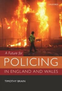 Foto Cover di Future for Policing in England and Wales, Ebook inglese di Timothy Brain, edito da OUP Oxford