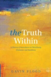Ebook in inglese Truth Within: A History of Inwardness in Christianity, Hinduism, and Buddhism Flood, Gavin