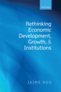 Ebook in inglese Rethinking Economic Development, Growth, and Institutions Ros, Jaime
