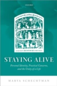 Ebook in inglese Staying Alive: Personal Identity, Practical Concerns, and the Unity of a Life Schechtman, Marya