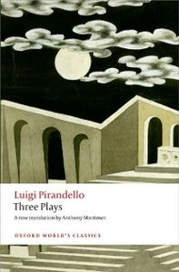 Foto Cover di Three Plays: Six Characters in Search of an Author, Henry IV, The Mountain Giants, Ebook inglese di Luigi Pirandello, edito da OUP Oxford