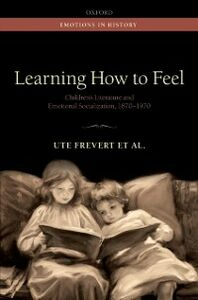 Ebook in inglese Learning How to Feel: Children's Literature and Emotional Socialization, 1870-1970 Beljan, Magdalena , Br&uuml , ckenhaus, Daniel , Brauer, Juliane , Eitler, Pascal